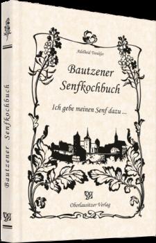 Bautzener Senfkochbuch - Ich gebe meinen Senf dazu ...